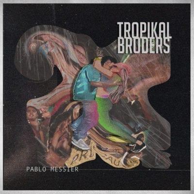 Tropikal Broders & Pablo Messier