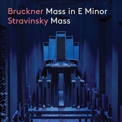 Bruckner : Mass no. 2 in E minor – Stravinsky : Mass