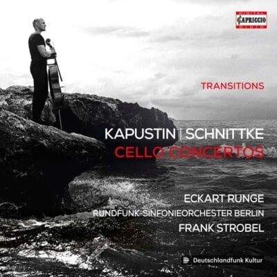 Transitions – Kapustin & Schnittke: Cello Concertos Capriccio