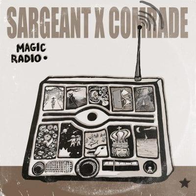 Sargeant X Comrade – Magic Radio