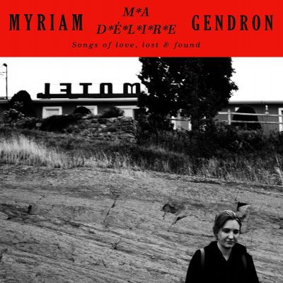 Myriam Gendron – Ma délire – Songs of love, lost & found
